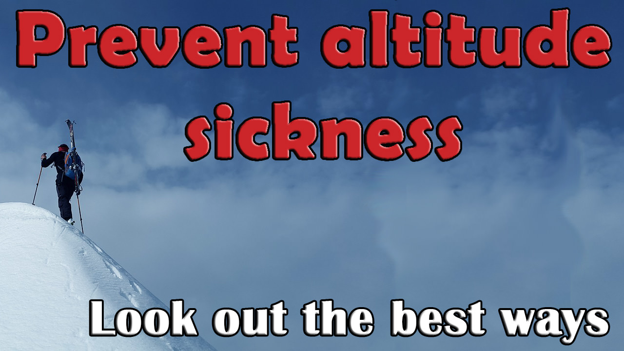 Prevent altitude sickness- Look out the best ways