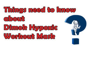 Things need to know about Dimok Hypoxic Workout Mask